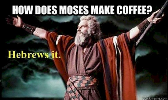 how does moses make coffee hebrews it