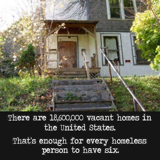 Ada 18.600.000 rumah kosong di Amerika, cukup untuk tiap tuna wisma di dunia, masing-masing menerima 6 rumah.