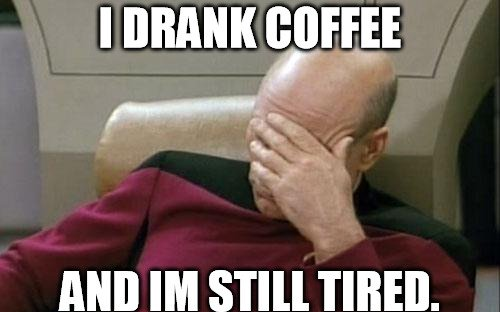 jean luc picard meme i drank coffee and im still tired