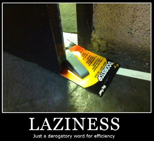 Laziness is a synonym of efficiency