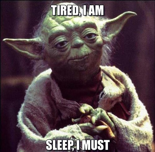 yoda meme with text tired i am sleep i must