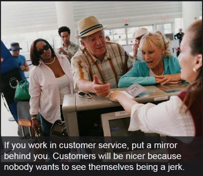 if you work in customer service put a mirror behind you