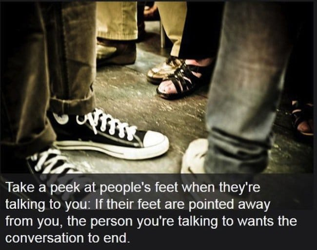 if their feet are pointed away from you they want the conversation to end