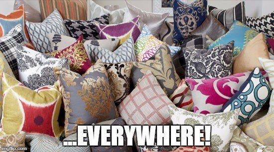 pillows everywhere