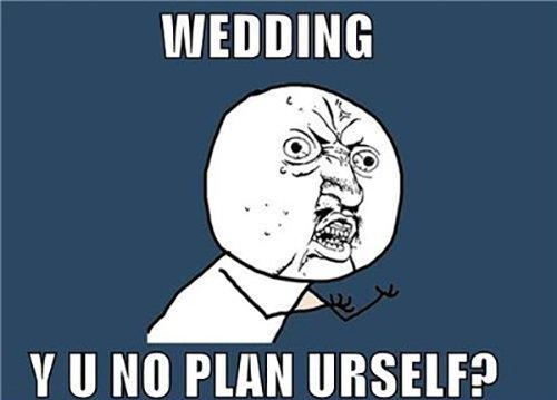 Wedding Why You No Plan