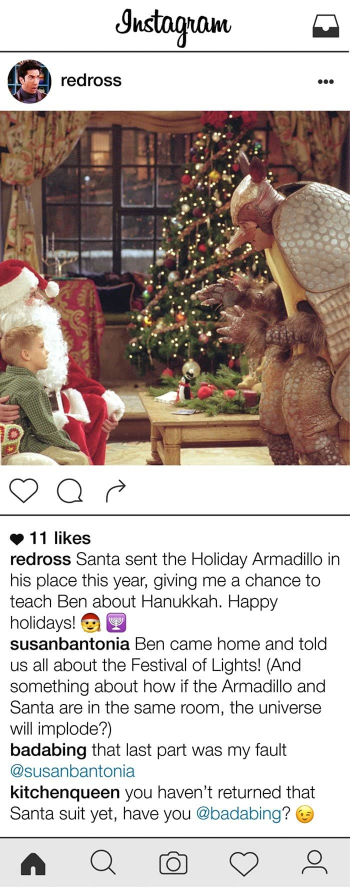 Christmas Armadillo Friends.10 Posts From Ross Geller S Instagram That Will Have You In