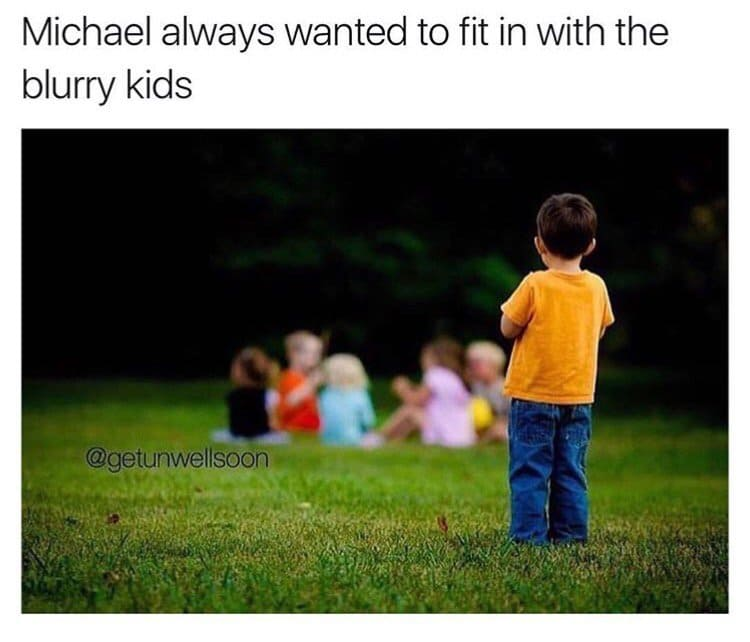 funny-images-fit-in-blurry-kids-dont-we-all