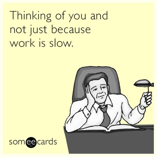 someecards-partner-thinking-not-because-work-is-slow