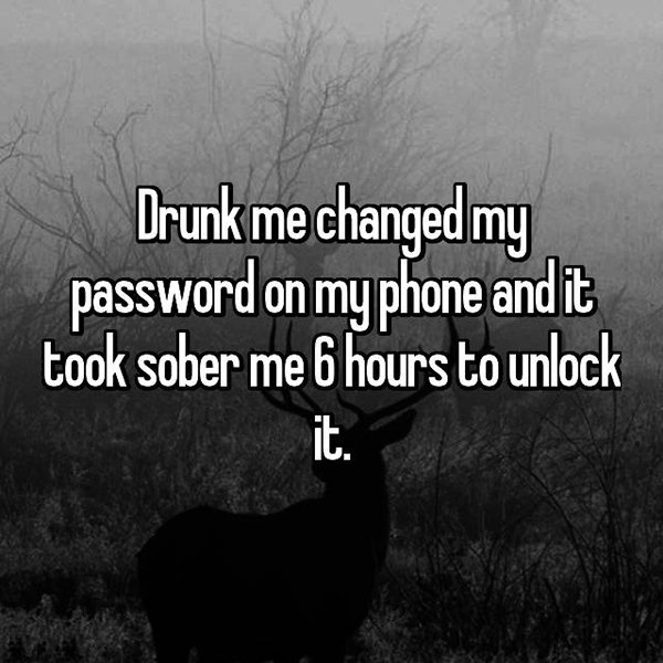 drunk me whisper changed password on phone