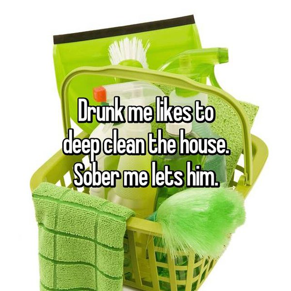drunk me whisper clean the house