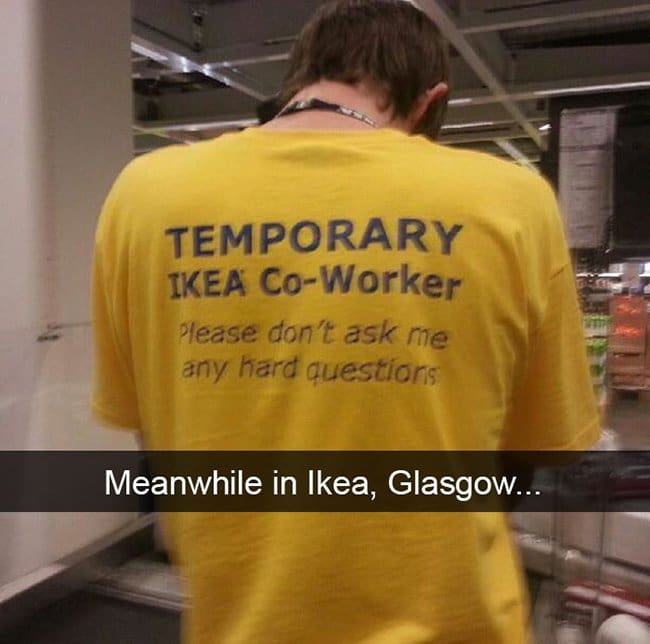 temporary worker please dont ask me hard questions IKEA