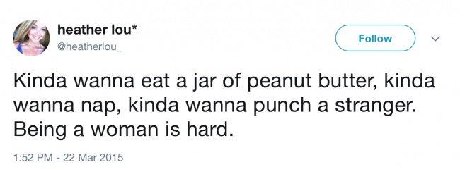 Honest Tweets From Women kinda wanna eat a jar of peanut butter