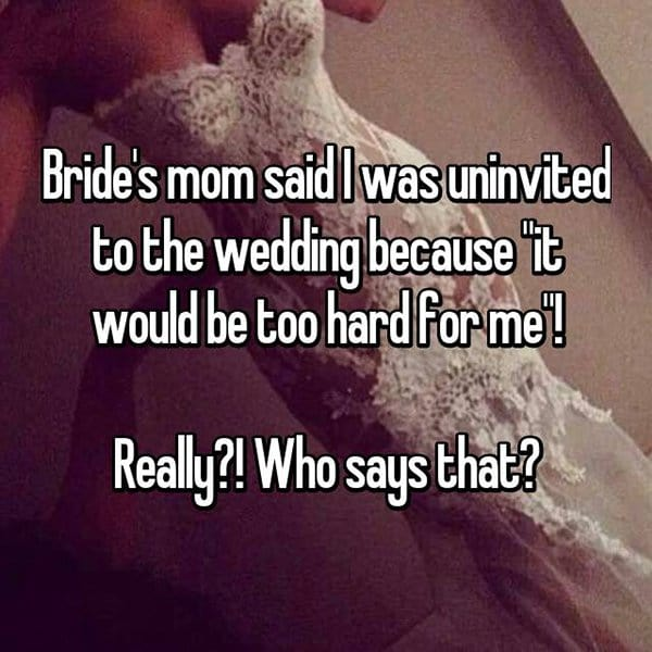 Shocking Reasons People Were Uninvited From Weddings it would be too hard for me