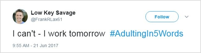 Tweets About Adulthood i cant i work tomorrow