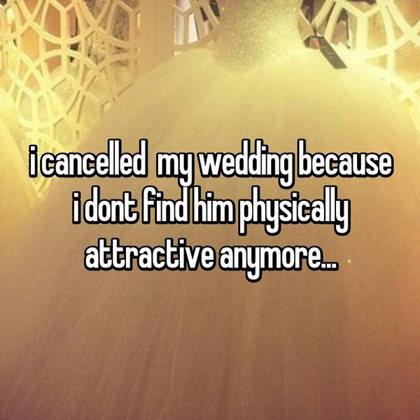 Brides Share The Reasons They Cancelled Their Weddings physically attractive