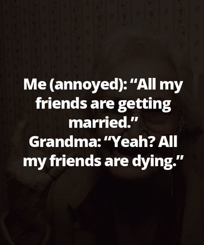 Honest Grandmas friends are dying