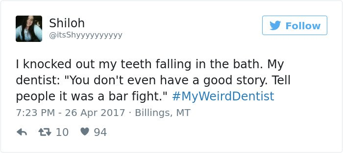 Weird Dentist Stories tell people it was a bar fight