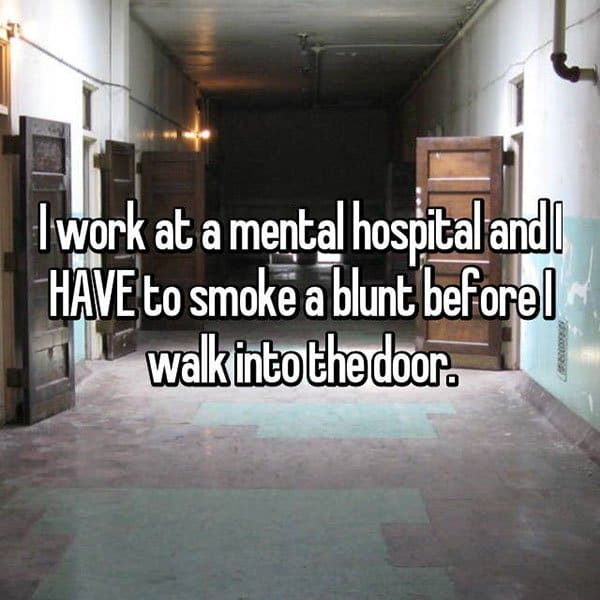 What It's Like To Work At A Psychiatric Hospital have to smoke a blunt