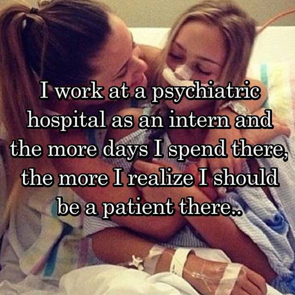 What It's Like To Work At A Psychiatric Hospital should be a patient