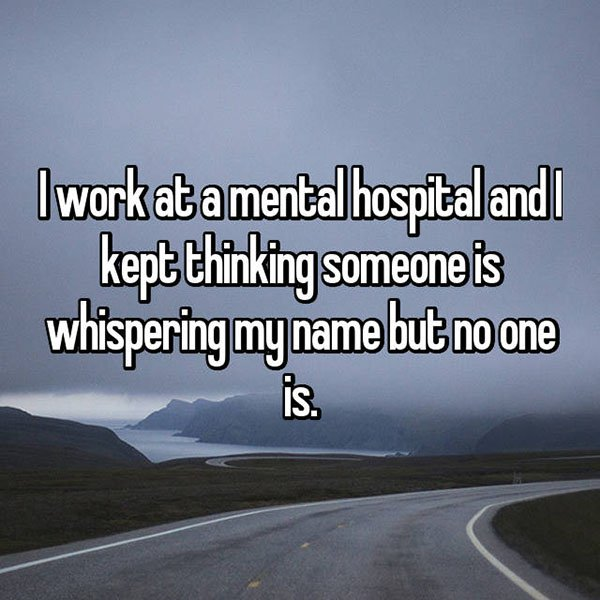 What It's Like To Work At A Psychiatric Hospital whispering my name