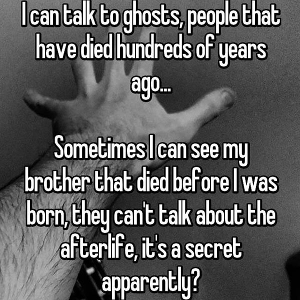 occasions where people communicated with ghosts its a secret