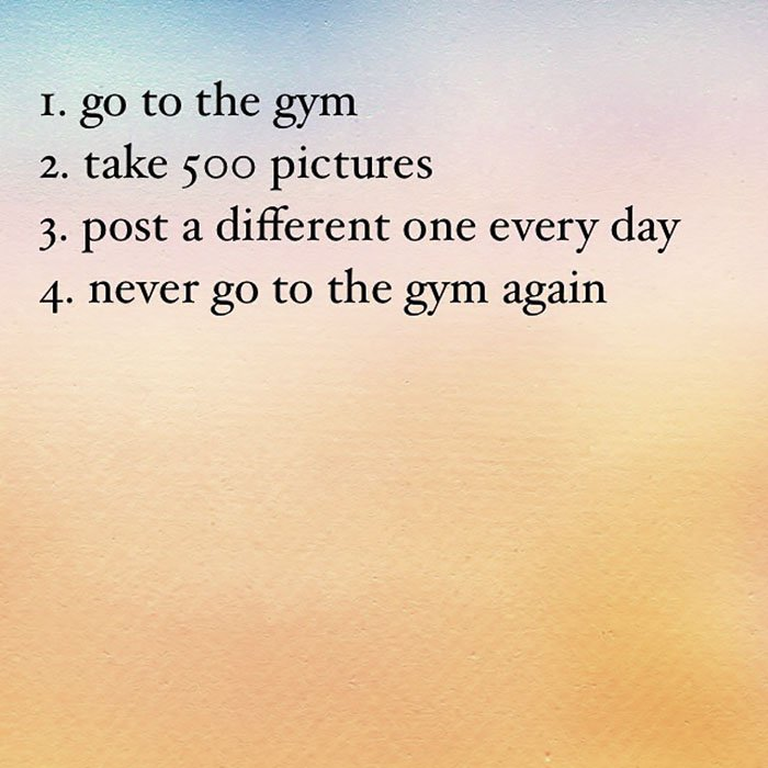 Instagram Account Shares Uninspirational Quotes go to the gym
