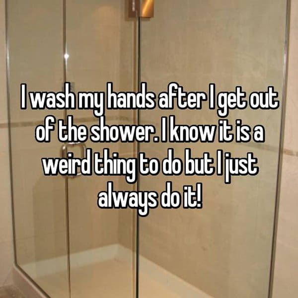 People Reveal Their Weirdest Habits wash my hands