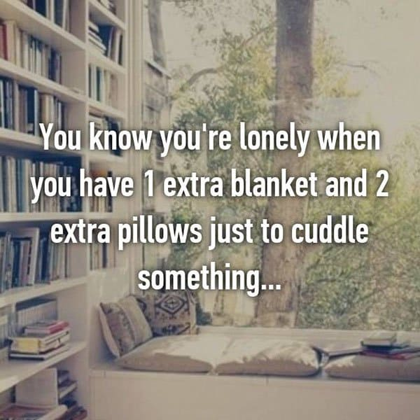 People Share The Things They Do To Feel Less Alone extra blanket and pillows