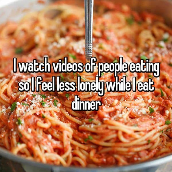 People Share The Things They Do To Feel Less Alone people eating