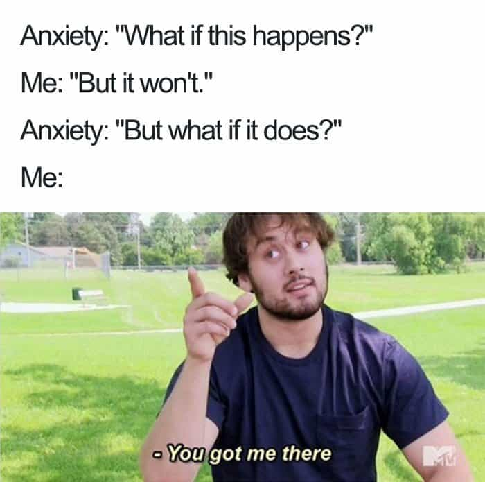 Pictures About Anxiety you got me there