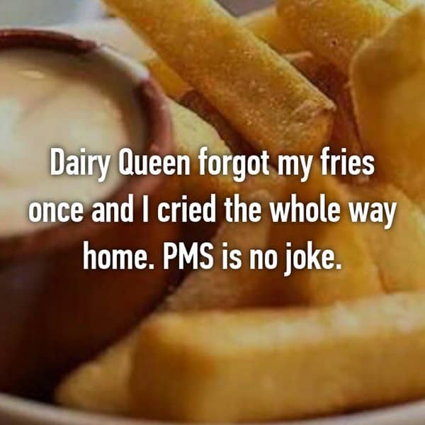Things Girls Have Cried About Struggling With PMS forgot fries
