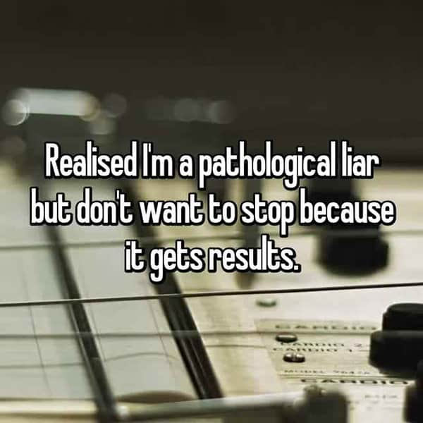 Being A Pathological Liar gets results