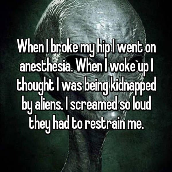 Crazy Things People Did Whilst Under Anesthesia kidnapped by aliens