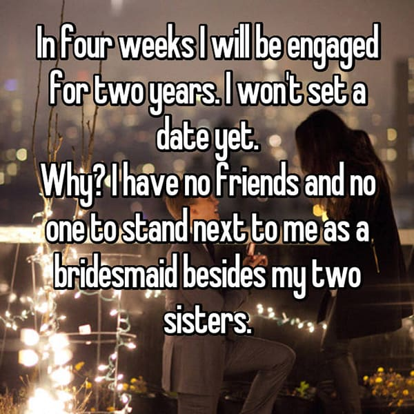 Engaged Forever No Wedding no friends