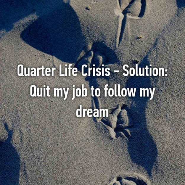 quit_job_to_follow_dream_quarter_life_crisis