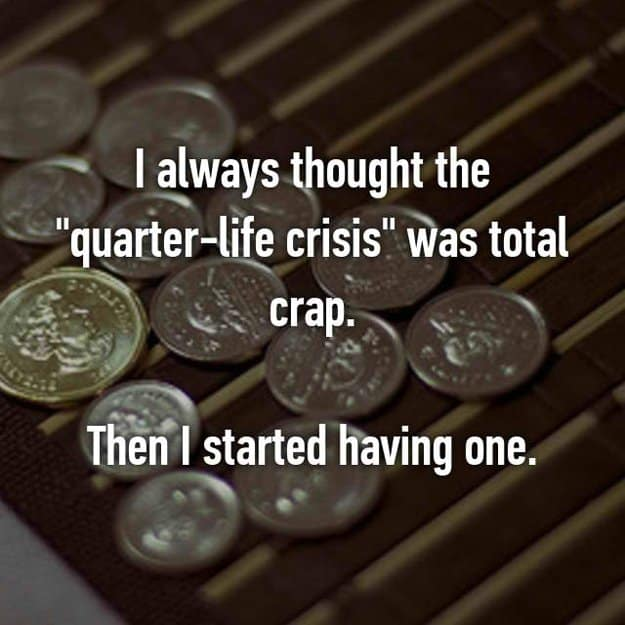 started_having_quarter_life_crisis