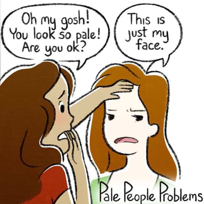 are-you sick-pale-people-problems