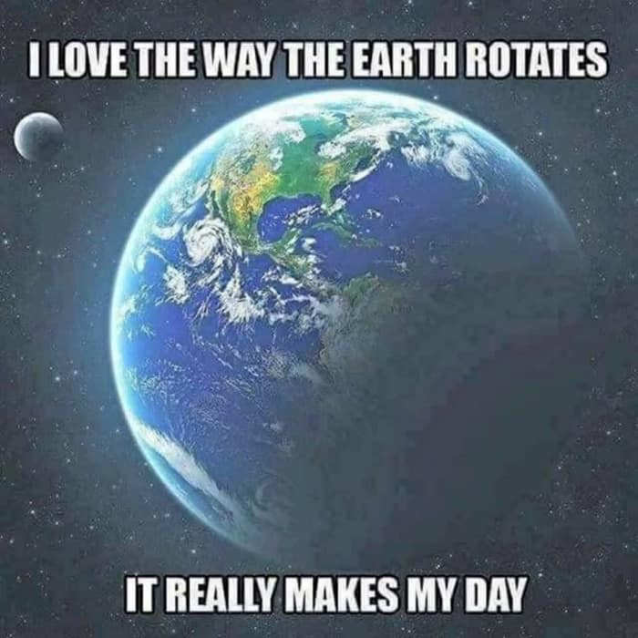 earth rotation makes my day