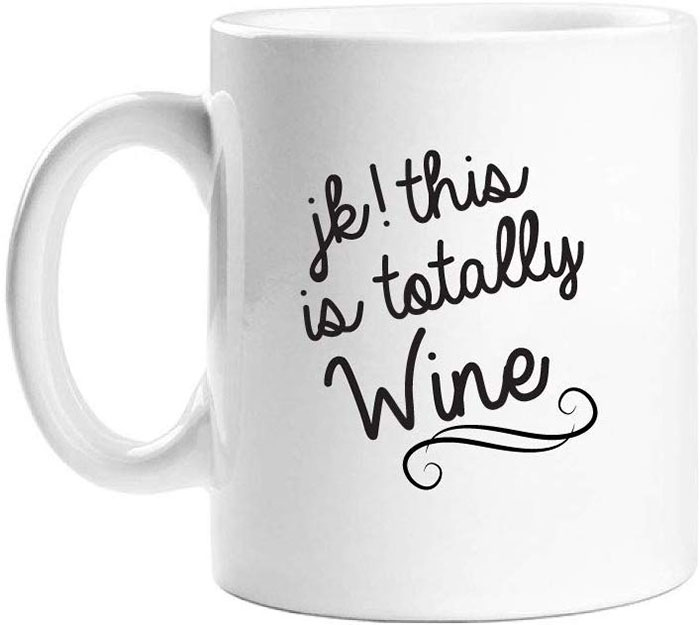 jk this is totally wine coffee mug