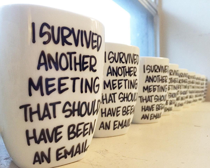 Several Coffee Mugs with I Survived Another Meeting That Should Have Been an Email Design