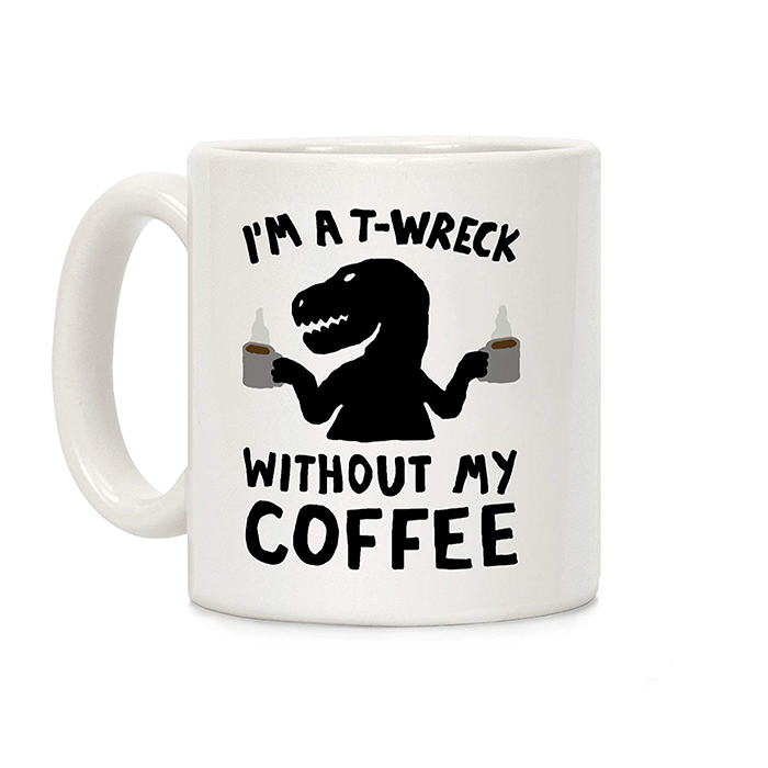 I'm a T-Wreck Without My Coffee Mug