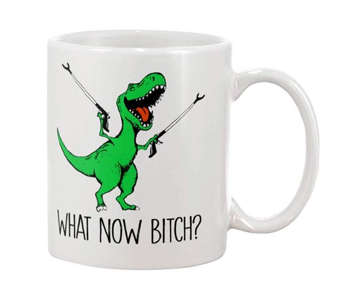 What Now Bitch T-Rex mug