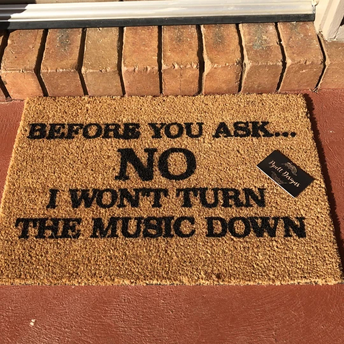 Before you ask no i wont turn the music down doormat