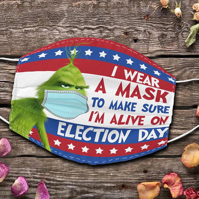 i wear a mask to make sure i'm alive on election day grinch face mask