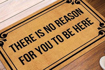 There Is No Reason For You To Be Here Doormat