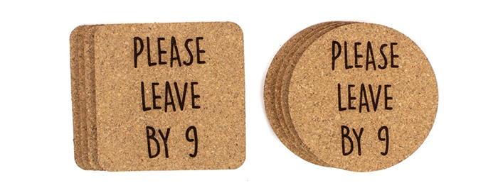 please leave by 9 cork coasters